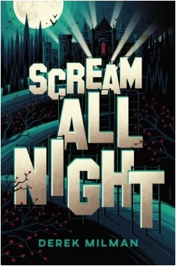 NEW GOTHIC YA REVIEW: SCREAM ALL NIGHT BY DEREK MILMAN