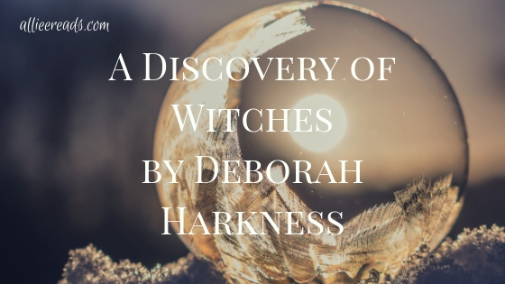 ADULT FICTION #REVIEW: A Discovery of Witches by Deborah Harkness #magic #supernatural