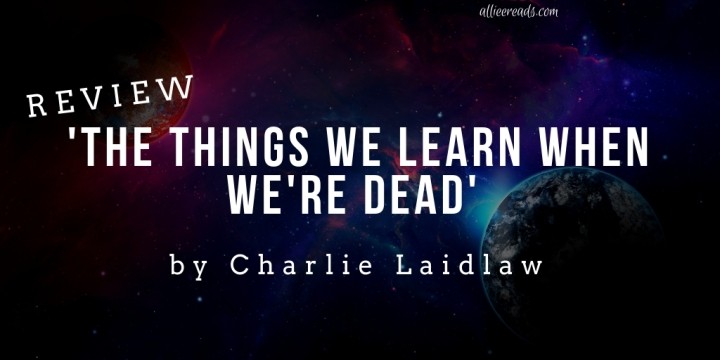 ADULT FICTION #REVIEW: The Things We Learn When We're Dead by CharlieLaidlaw