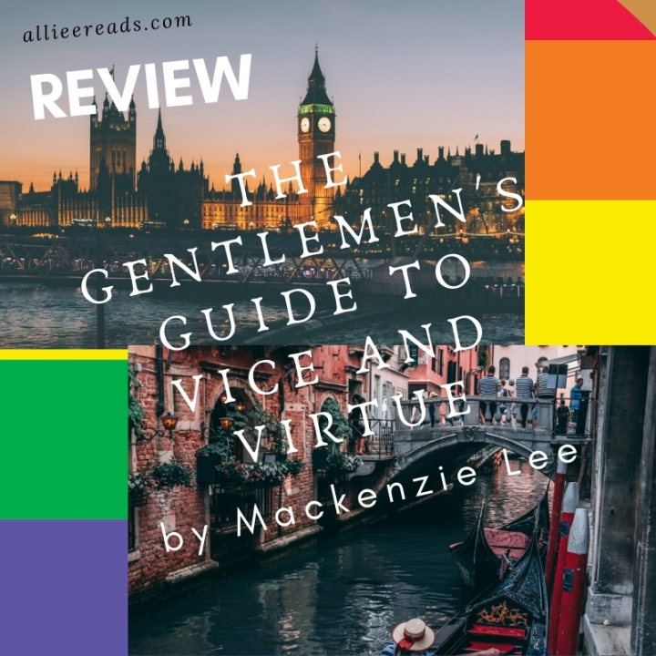 #REVIEW of THE GENTLEMEN'S GUIDE TO VICE AND VIRTUE by Mackenzie Lee #historical fiction #lgbtqia#youngadult