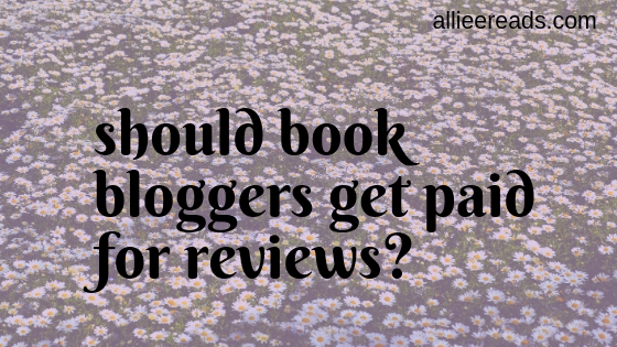 UNPOPULAR OPINION: Should book bloggers get paid for reviews?