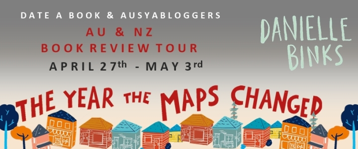 BLOG TOUR! BOOK REVIEW of THE YEAR THE MAPS CHANGED by Danielle Binks #theyearsthemapschanged #AussieYABloggers