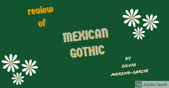 BOOK REVIEW of MEXICAN GOTHIC by Silvia Moreno-Garcia #bestof2020
