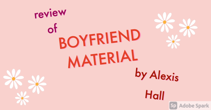 BOOK REVIEW of BOYFRIEND MATERIAL by Alexis Hall #bestof2020